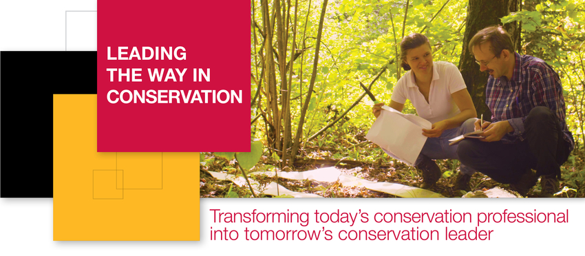 Leading the way in conservation. Transforming today's conservation professional into tomorrow's conservation leader.